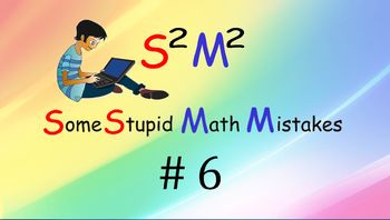 Some Stupid Math Mistakes #6