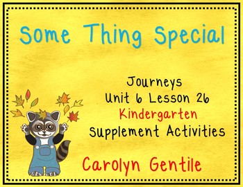 Journeys Unit 6 Lesson 26 Kindergarten Some Thing Special