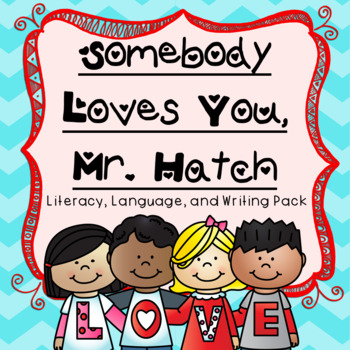 Somebody Loves You, Mr. Hatch Literacy and Writing Pack