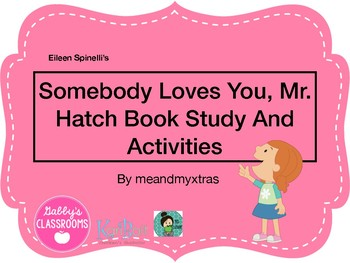 Somebody Loves you, Mr. Hatch Book Study and Activities