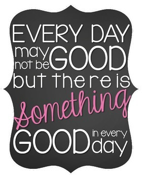 Something Good In Every Day Printable Poster