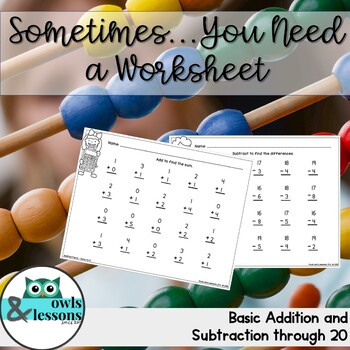 Sometimes You Just Need a Worksheet - Basic Addition and Subtraction Facts