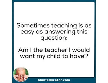Sometimes teaching is as easy as answering this question: