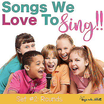 Songs We LOVE to Sing! Set #2, Rounds