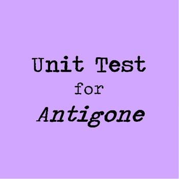Sophocles' Antigone Unit Test with Matching, Multiple Choice, and Essays