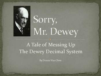 Sorry, Mr. Dewey! A Tale of Messing Up the Dewey Decimal System [PowerPoint]