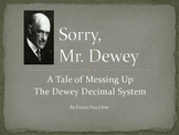 Sorry, Mr. Dewey! A Tale of Messing Up the Dewey Decimal S