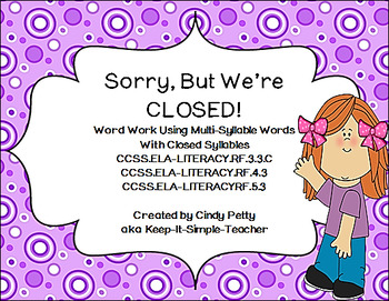Sorry, We're Closed!  CCSS RF.3.3c  Decoding Closed Multi-