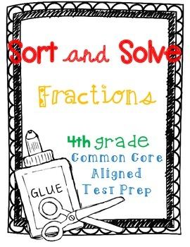 Sort & Solve Fraction Test Prep *4th (Fourth) Grade Common Core*