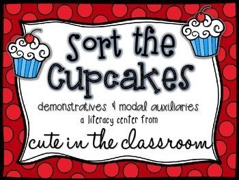 """""""Sort the Cupcakes"""" Demonstratives & Modals Literacy Center"""