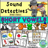 Sound Detectives SHORT VOWELS Draw and Solve CENTERS Activities