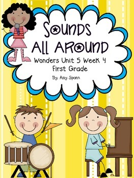 Sounds All Around - Wonders First Grade - Unit 5 Week 4