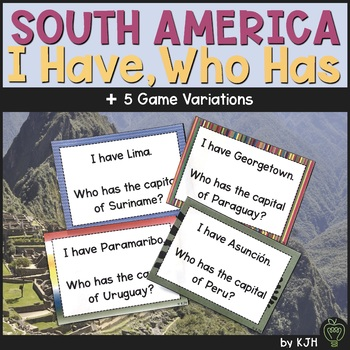South America: Countries and Capitals- I Have, Who Has