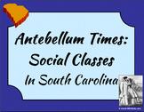South Carolina - Antebellum Social Classes Presentation 3-4.1