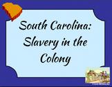 South Carolina - Slavery in the Colony Presentation 3-2.5