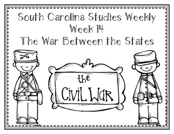 South Carolina Social Studies Weekly: Week 14 The War Between The States