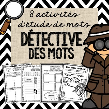 Soyez un détective! 8 activités d'étude de mots/8 word work activities
