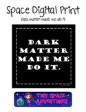 Space Digital Print: Dark Matter Made Me Do It