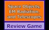 Space Objects, Electromagnetic Radiation, & Telescopes Review Game PPT