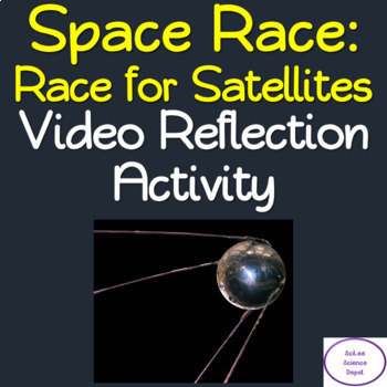Space Race: Race for Satellites Video Reflection Activity