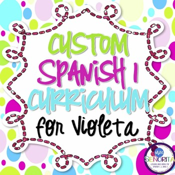 Spanish 1 Curriculum {Custom for Violeta}