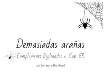 Spanish 1 - Realidades 1 - Cap. 6B - Demasiadas arañas (TPRS)