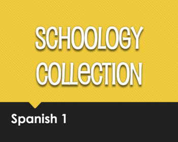 Spanish 1 Schoology Collection