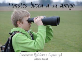Spanish 1  - Realidades 1, chapter 4A - Timoteo busca a su amigo (TPRS)