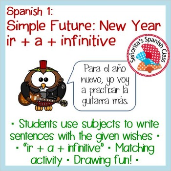Spanish 1 - The New Year & the Simple Future ir + a + infinitive