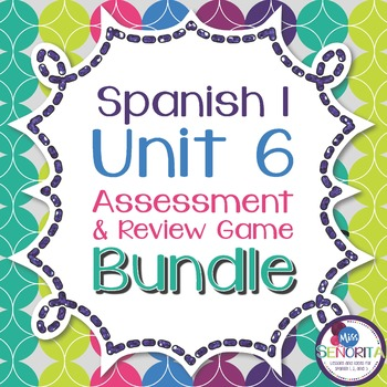 Spanish 1 Unit 6 Review Game & Assessment Bundle