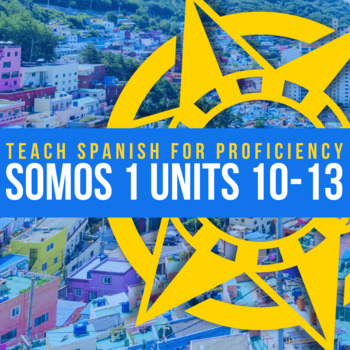 SOMOS Spanish 1 Units 10-13 BUNDLE | TpT