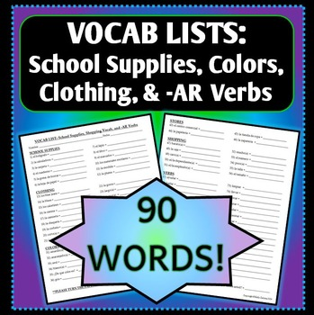 Spanish 1 - Vocab List - School Supplies, Clothing, Colors, -AR Verbs