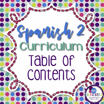 Spanish 2 Entire Curriculum Table of Contents