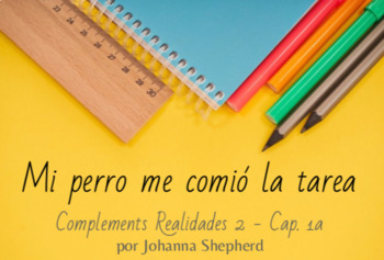 Spanish 2 - Realidades 2, chapter 1A - El perro me comió la tarea (TPRS)