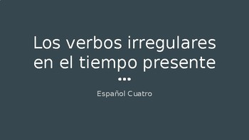 Spanish 4: Irregular Verbs in the Present Tense