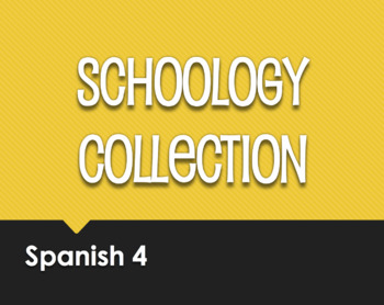 Spanish 4 Schoology Collection