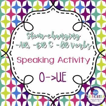 Spanish -AR, -ER, & -IR Stem-Changing Verbs Speaking Activity:  O to UE