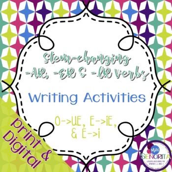 Spanish -AR, -ER, and -IR Stem-Changing Verbs Writing Activities:  all types