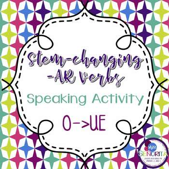 Spanish -AR Stem-Changing Verbs Speaking Activity:  O to UE