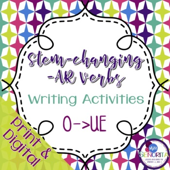 Spanish -AR Stem-Changing Verbs Writing Activities:  O to UE