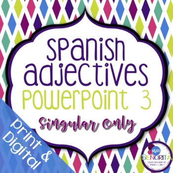 Spanish Adjectives Powerpoint 3 - singular only