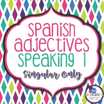 Spanish Adjectives Speaking Activity 1 - singular only