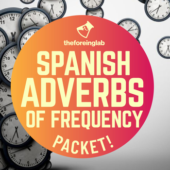 Spanish Adverbs of Frequency Packet: Chart, Games, Speaking Activity