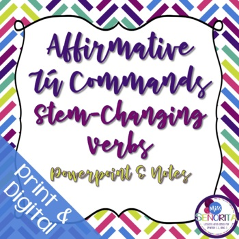 Spanish Affirmative Tú Commands Powerpoint & Notes - Stem-changing Verbs