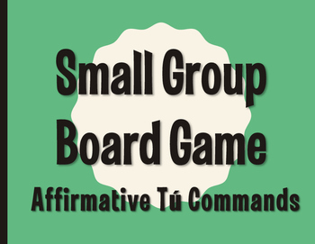 Spanish Affirmative Tú Commands Board Game