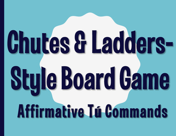 Spanish Affirmative Tú Commands Chutes and Ladders-Style Game