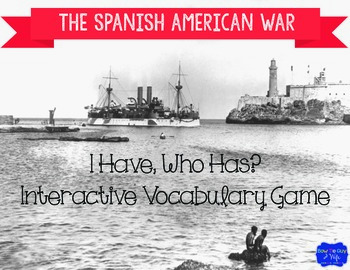 "Spanish American War Interactive Vocabulary Game ""I Have, Who Has?"" Cards"
