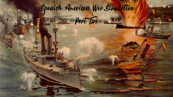 Spanish American War Simulation Part Two - FUN and INTERACTIVE!