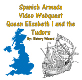 Spanish Armada Video Webquest Queen Elizabeth I and the Tudors