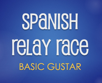 Spanish Basic Gustar Relay Race